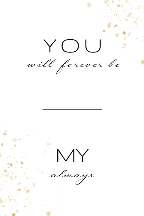 Wedding quote you will forever be my always